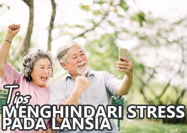 Berikut ini tips menghindari stress pada lansia :